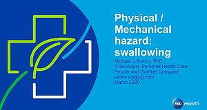Swallowing - A Physical and Mechanical Hazard, presentation given by Dr. Michael J. Kerins, P&G